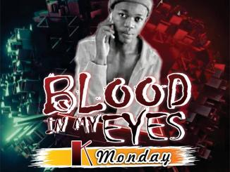 K Monday Blood in my Eyes