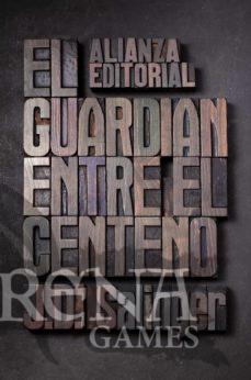 EL GUARDIAN ENTRE EL CENTENO - Alianza Editorial