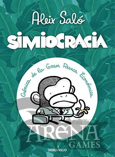 SIMIOCRACIA CRONICA DE LA GRAN RESACA ECONOMICA - Debolsillo