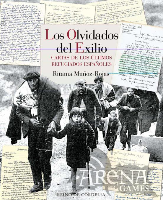 LOS OLVIDADOS DEL EXILIO CARTAS DE LOS REFUGIADOS ESPAÑOLES - Reino de Cordelia