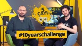 10 Years Challenge - 5 Çayı # 206