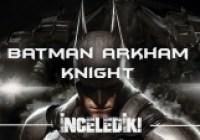 Batman Arkham Knight İncelemesi