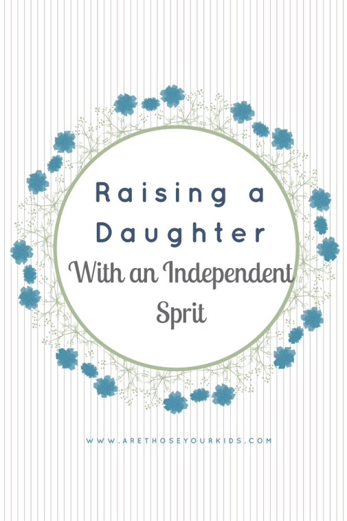 Insanely Easy Ways to Raise a Daughter With an Independent Spirit