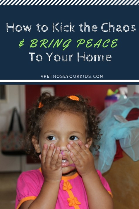 how to kick the chaos and bring peace in your home