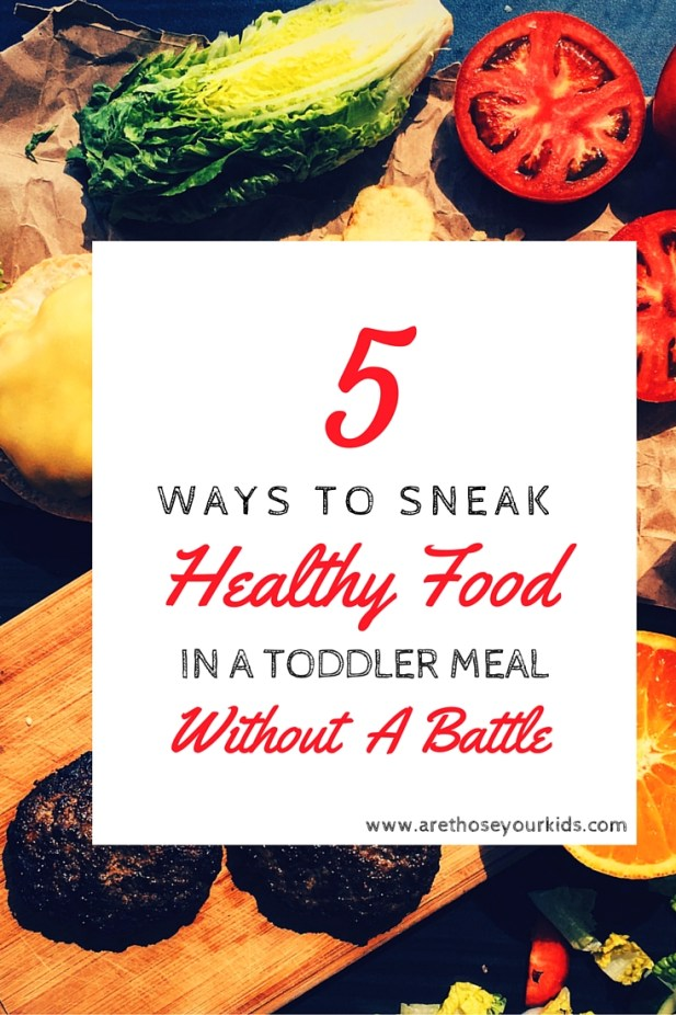 5 ways to sneak healthy food in a toddler meal (without a battle)