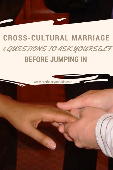 Cross-Cultural Marriage: 6 Questions to Ask Yourself Before Jumping In