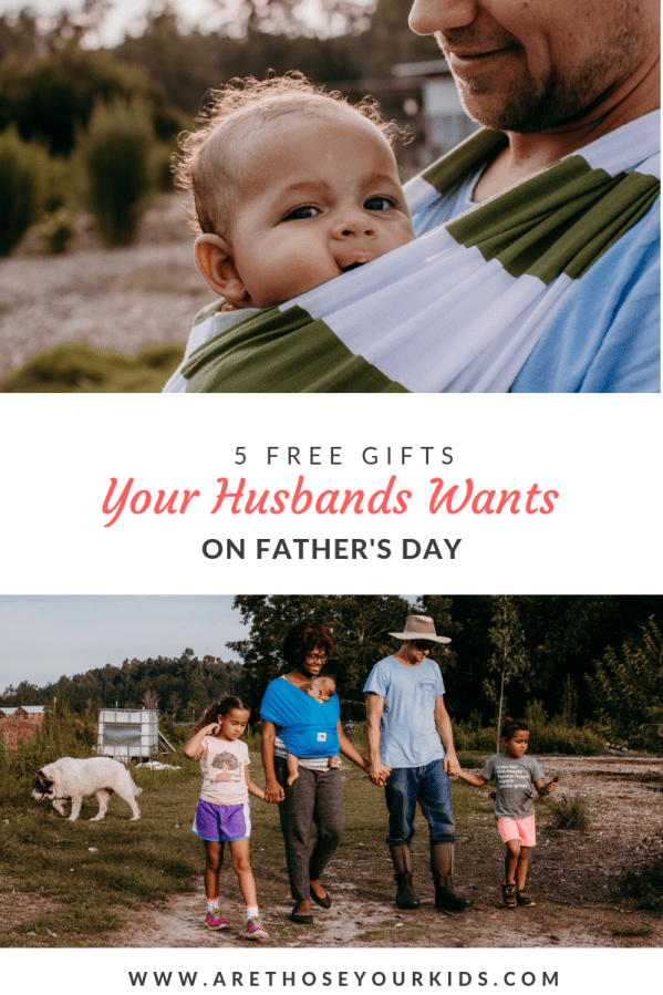 What if I told you that there are 5 gifts that your husband would love to have on Father's Day and they wouldn't cost you a dime?