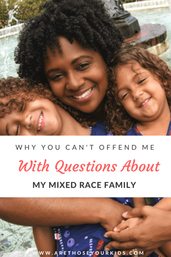 "People often stare and ask questions about mixed race families. They can't wrap their mind around the fact that the kids don't ""match""."