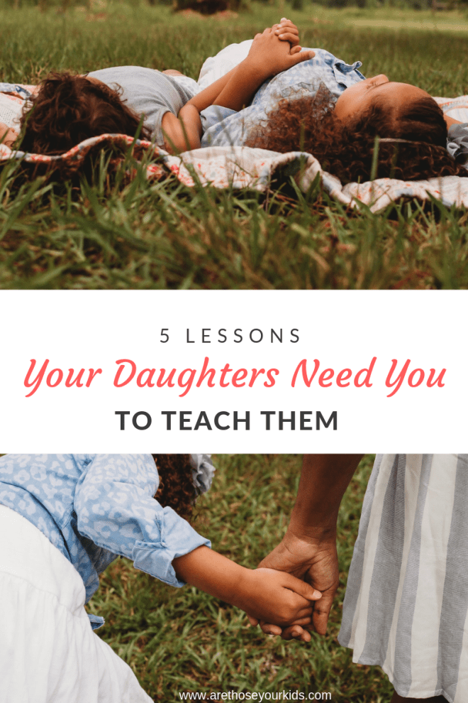 Having a daughter is a beautiful, wonderful blessing. Here are 5 lessons that your daughters need you to teach them today and everyday.