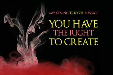 Awakening Trigger Message: You have the right to create!