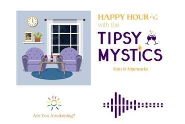 Tipsy Mystics Podcast - Kimberly & Maranda - Are You Awakening