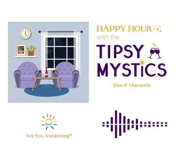 Tipsy Mystics Podcast - Kimberly & Maranda - Are You Awakening