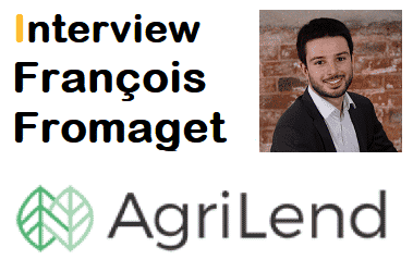 Interview François Fromaget – Co-Fondateur & CEO AgriLend