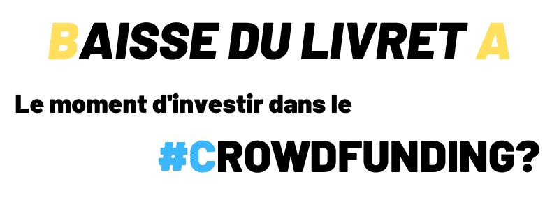 Baisse du Livret A : Faut-il investir dans le Crowdfunding ?