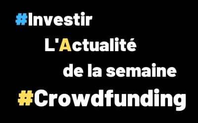 Investir – L'actualité du Crowdfunding – Semaine du 11 mai