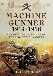 Machine Gunner 1914-18: Personal Experiences of the Machine Gun Corps