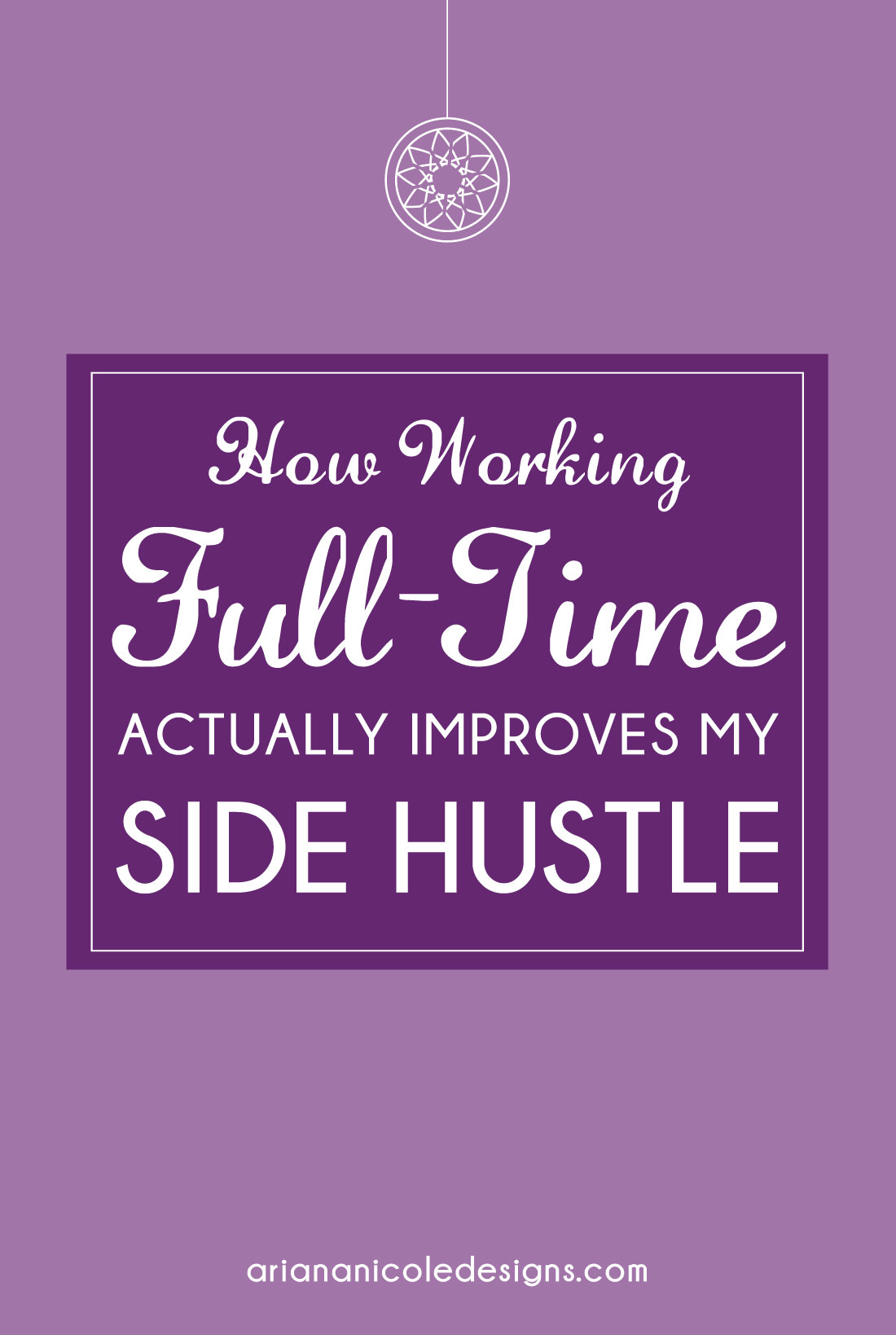 How-Working-Full-Time-Actually-Improves-My-Side-Hustle-1100