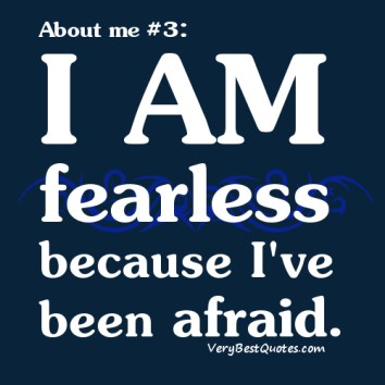 Quotes-About-Me-I-am-fearless-because-Ive-been-afraid.
