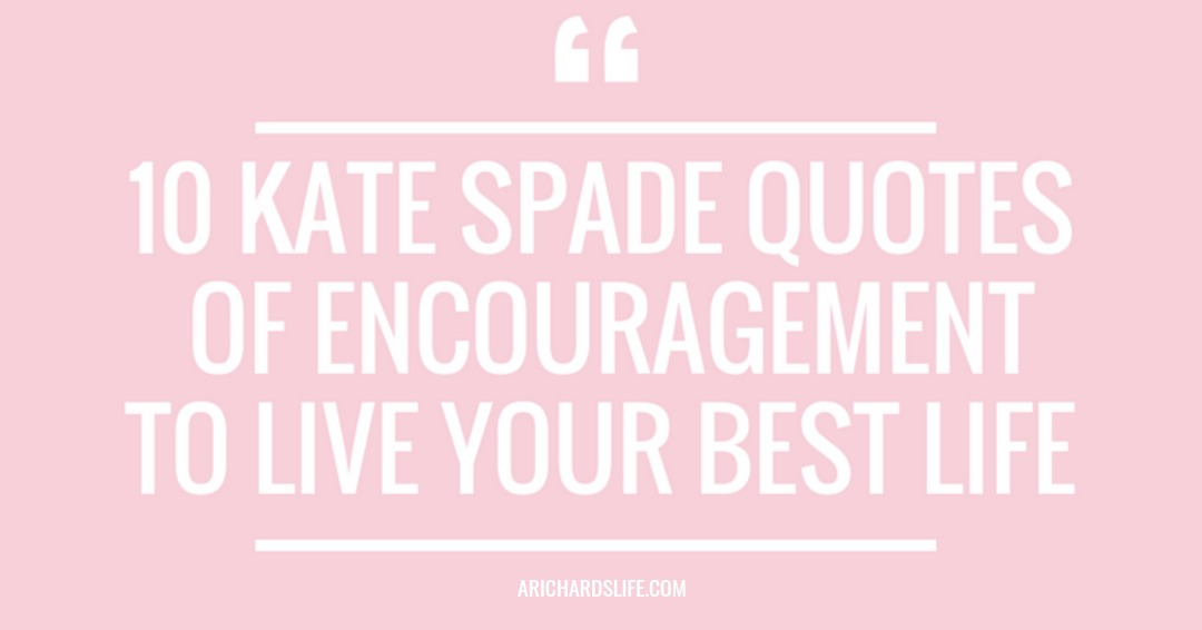 10 Kate Spade Quotes Of Encouragement To Live Your Best Life A