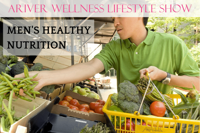 ARIVER Wellness Lifestyle Show: MEN'S HEALTHY NUTRITION