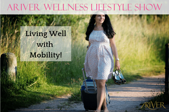 ARIVER Wellness Lifestyle Show: Living Well with Mobility!
