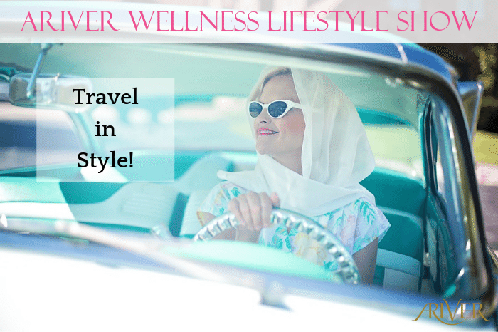 ARIVER Wellness Lifestyle Show: Travel in Style!