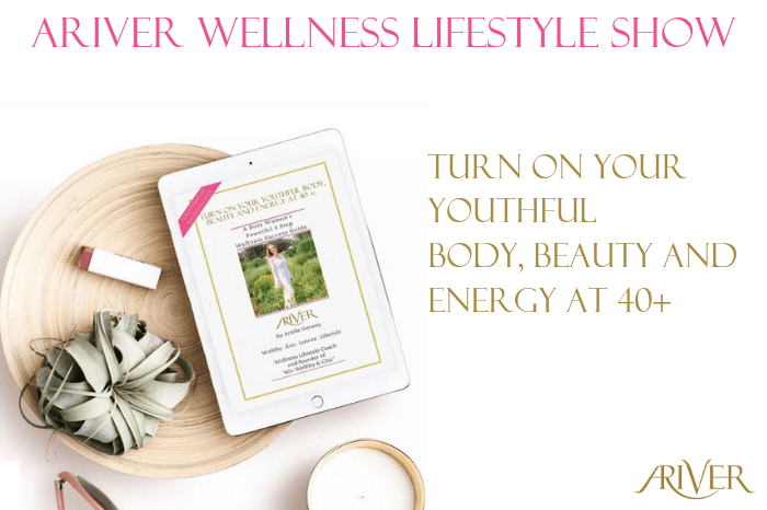 ARIVER Wellness Lifestyle Show: Turn on Your Youthful Body, Beauty & Energy at 40+