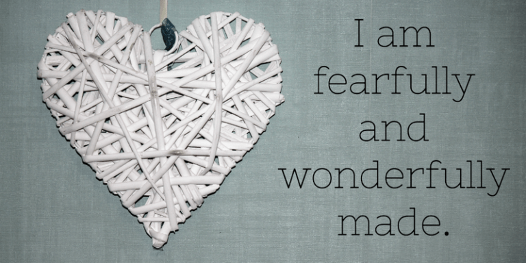 I am fearfully and wonderfully made
