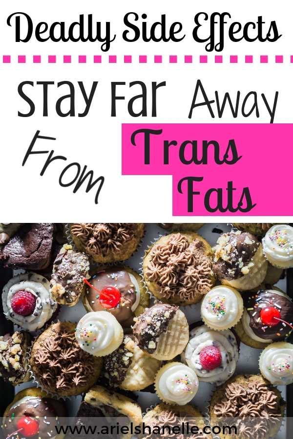 Deadly side effects of trans fat include heart disease, diabetes, and even cancer. Trans fat is really unhealthy for the human body and should be removed from your cabinets this day!