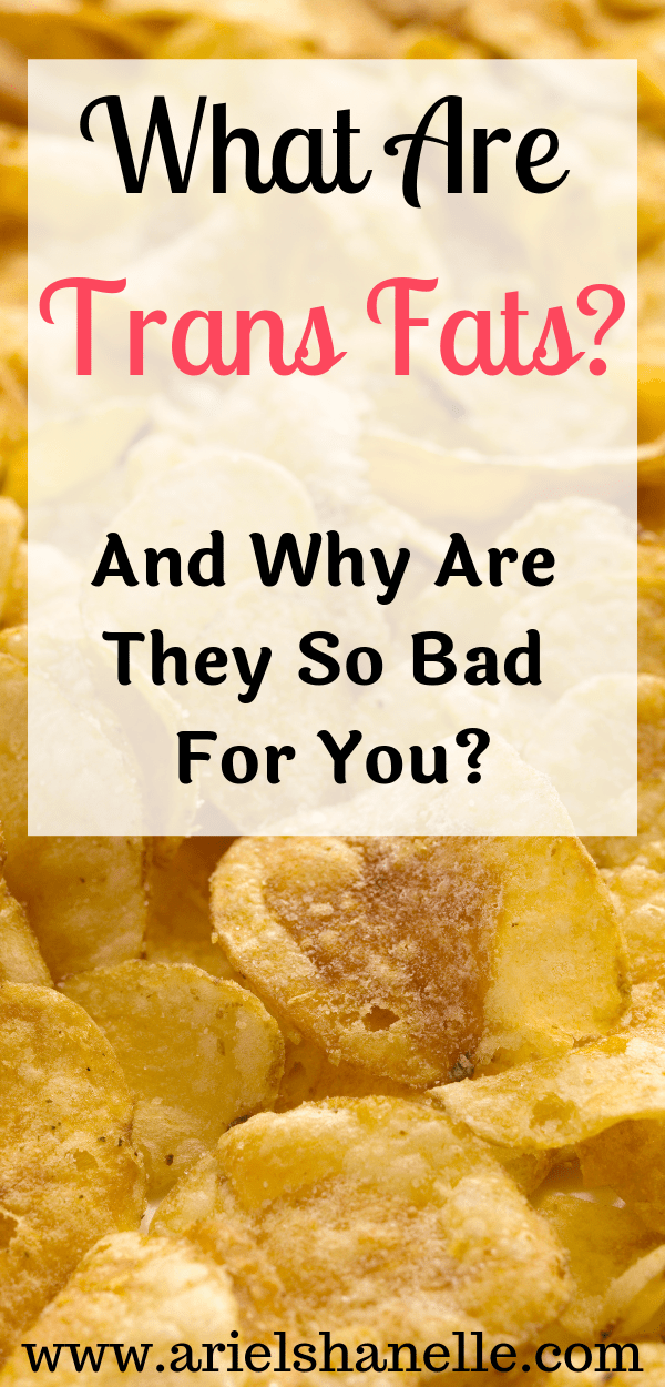 What Are Trans Fats? Why are trans fats bad for you?