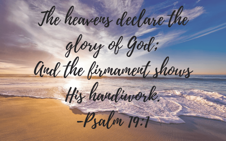 The heavens declare the glory of God and the firmament shows his handiwork.
