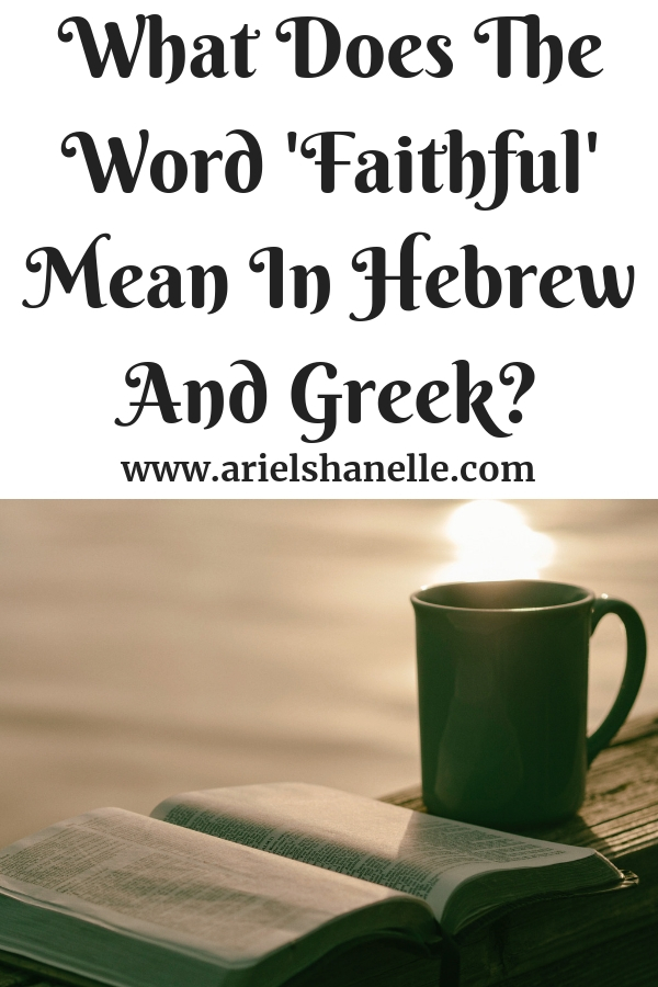 What Does The Word 'Faithful' Mean In Hebrew And Greek?