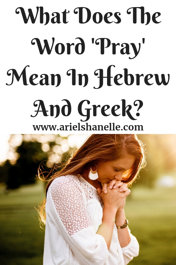 What Does The Word 'Pray' Mean In Hebrew And Greek?