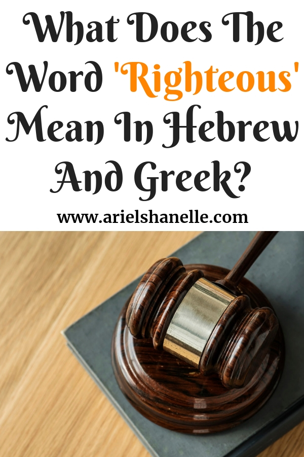 What Does The Word 'Righteous' Mean In Hebrew And Greek?