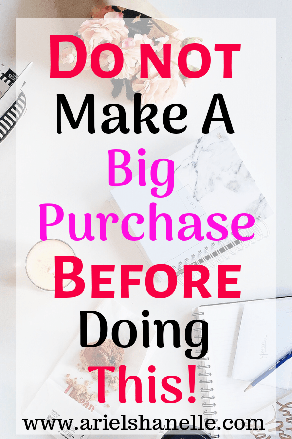 Before a big purchase, consider doing these things.