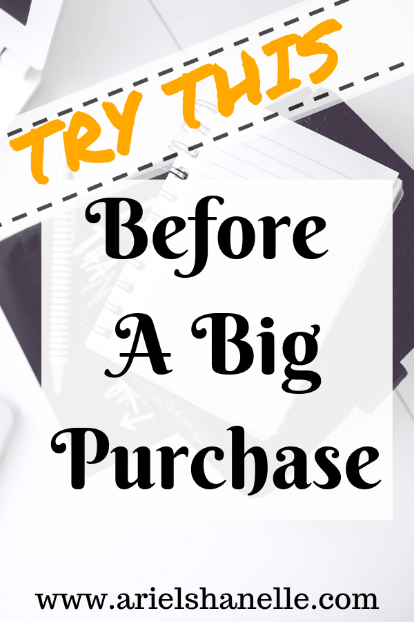 Try these things before a big purchase
