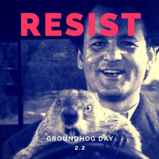Resist - Groundhog Day