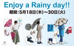 「Enjoy a Rainy day!!」アメニモマケズ、アメニウタエバ…5/18-Start!!