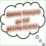 Random Thoughts On The Arizona Coyotes: August 4
