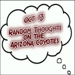 Random Thoughts On The Arizona Coyotes: Oct. 13