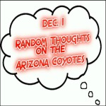 Random Thoughts On The Arizona Coyotes: Dec. 1