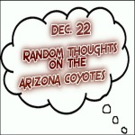 Random Thoughts On The Arizona Coyotes: Dec. 22