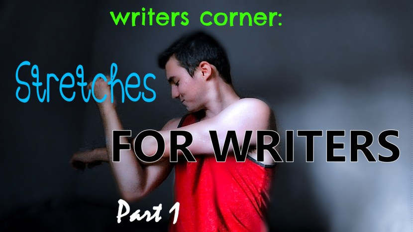 part 1 of stretches for writers