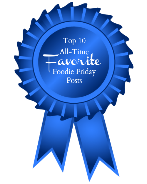 Top 10 All-Time Favorite Foodie Friday Posts arkansaswomenbloggers.com