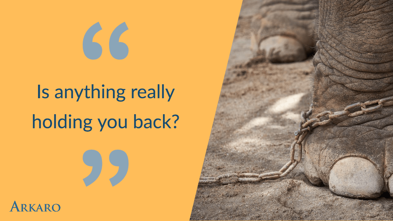 Is anything really holding you back?