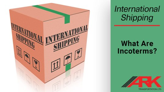 What are Incoterms? International Shipping - Ark Transportation