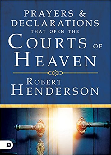 Prayers and Declarations that Open the Courts of Heaven by Robert Henderson