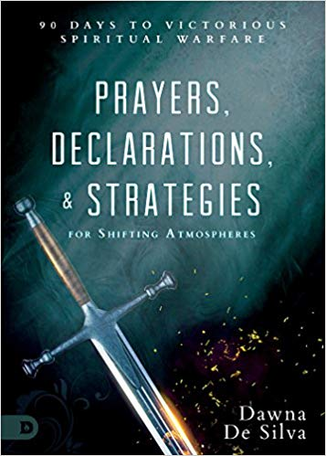 Prayers, Declarations, & Strategies for Shifting Atmospheres by Dawna DeSilva