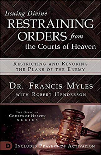 Issuing Divine Restraining Orders from the Courts of Heaven by Dr. Francis Myles w/ Robert Henderson