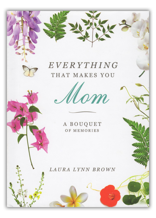 Everything That Makes You Mom: A Bouquet of Memories